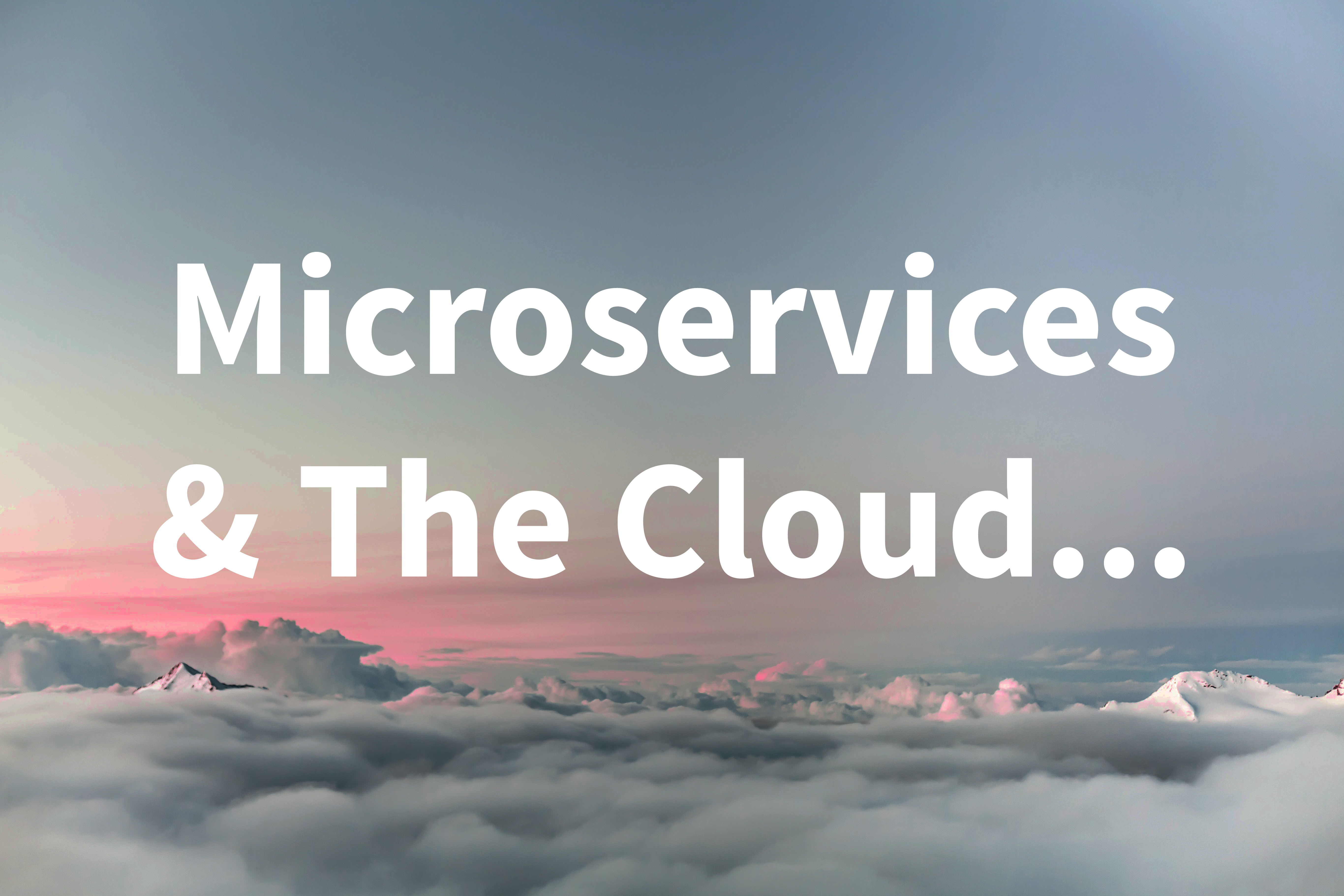 Microservices and the Cloud – BCi Digital